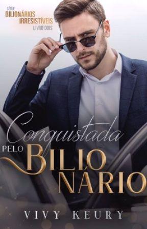 Conquistada pelo bilionário - Livro 2 (SÉRIE: BILIONÁRIOS IRRESISTÍVEIS)  by VivyKeury