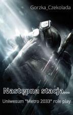"""Następna stacja... Uniwersum """"Metro 2033"""" RP autorstwa Gorzka__Czekolada"""
