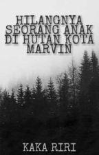 Hilangnya Seorang Anak Di Hutan Kota Marvin by kakariri_