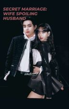 Secret Marriage: Wife spoiling husband 1 |KTH.LLM| by lalalisa_ty