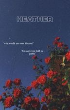 wish I were heather by tea-and-shade