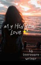My Hidden Love✨ by introvertwriter999