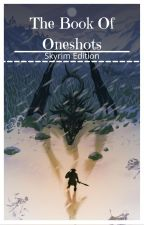 The Book of Oneshots, Skyrim Edition by Seiroxr