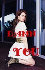 Lana Del Rey FanFic (Damn you) by LanaDelReyxxo