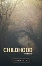 """""""CHILDHOOD"""" by AnonymousTIM"""
