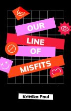 Our Line of Misfits by Kritty73