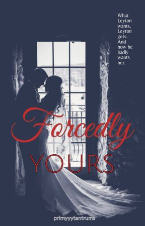 Forcedly Yours (UNEDITED) by primyyytantrums