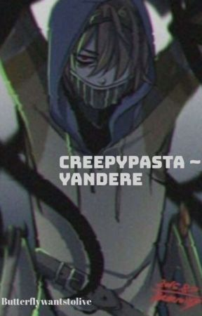 Creepypasta ~ Yandere by Butterflywantstolive
