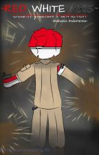 [Red White Axis] - [Countryhumans Fanfiction] - [Bahasa Indonesia] by justshipper678