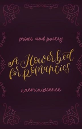 A Flowerbed for Romantics by raeminiscence