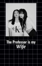 The Professor is my Wife by BLACKPINKS_MAID