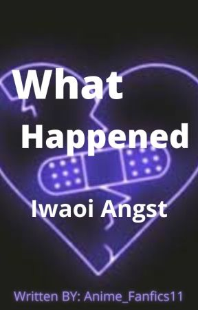 What Happened (IwaOi Angst oneshot) by Anime_Fanfics11