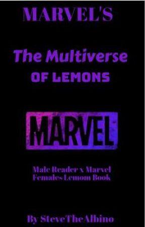 The Multiverse of Lemons [Male Reader x Marvel Female's] by stevethealbino