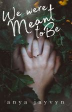 We Were Meant to Be by anya_jayvyn