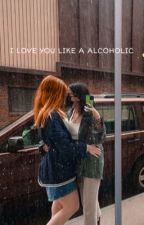 I love you like an alcoholic - [LILY EVANS ] by -APLLO