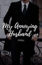 My Annoying Husband by blcklipz