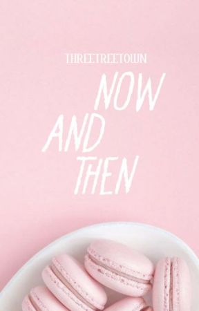 Now And Then by threetreetown