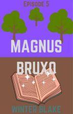 Magnus Bruxo (S1E5) by AuthorWinterBlake