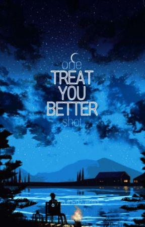 Treat you better • 𝒅𝒓𝒂𝒓𝒓𝒚 𝒐𝒏𝒆 𝒔𝒉𝒐𝒕 by zulakazulietta