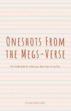 Oneshots From the Megs-Verse by ashowstoppingstarkid