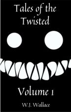 Tales of the Twisted (Vol. 1) by wjwallace22