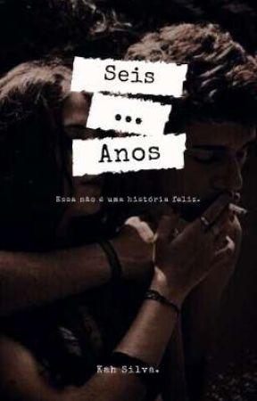 SEIS ANOS. by carlaalmeida1502