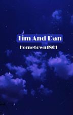Tim And Dan (✓) by Hometown1801