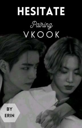 Hesitate• Vkook [Book 2] by ErinRen79