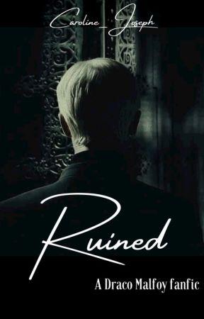 Ruined   Draco Malfoy by Caroline_Joseph