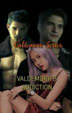 Valdemorr Series: Valdemorr's Addiction by EFHOsweetheart07