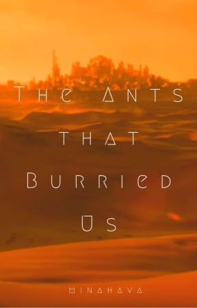 The Ants that Buried Us by minahava
