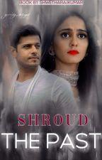 Shroud The Past! by ShwethaRajkumar