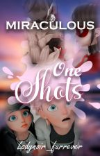 Miraculous One Shots! by Ladynoir_furrever