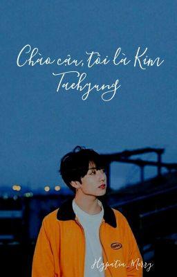 [ Vkook ] [ Hoàn ] -   Chào cậu, tôi là Kim Taehyung  