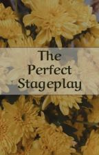 The Perfect Stageplay by aleisattempts