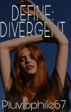 DEFINE: DIVERGENT. by Pluviophile67