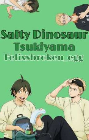 Salty Dinosaur | Tsukiyama ~ Felixsbroken_egg  by Felixsbroken_egg