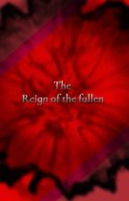 The Reign Of The Fallen (IN THE WORKS 2021) by iluvmilfs135