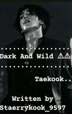 DARK & WILD(Taekook Oneshots) by Staerrykook_9597