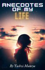 Anecdotes of my Life by Yashvi_Maurya_