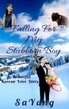 Falling For My Stubborn Boy by SaYang318