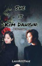 She is Kim Dahyun: Hindsight. [Book 2] by AriesThatMeows