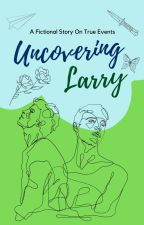 Uncovering Larry by Kibs13228