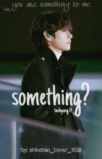 something? {Kim Taehyung FF} by shinchan_lover_3023