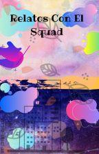 Relatos Con El Squad (Remake) by sweet_girl635