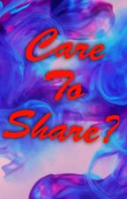 Care To Share? by Haven_For_Writers