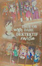 True Or Dare with Dektektif Rahsia by Cristal_Snow116
