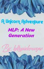 A Unicorn Adventure (My Little Pony: A New Generation) by lyllypinkranger