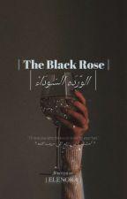 «آلَوٌردٍهّ آلَسِوٌدٍآء-BLACK ROSE»  بقلم ReemAhmed410