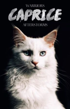 caprice   a warrior cats fanfiction  by AfterStorms